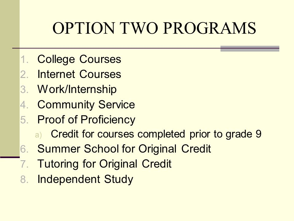 College Courses 1.Grades 9-12 2. Request to Counselor made by June 1 st.