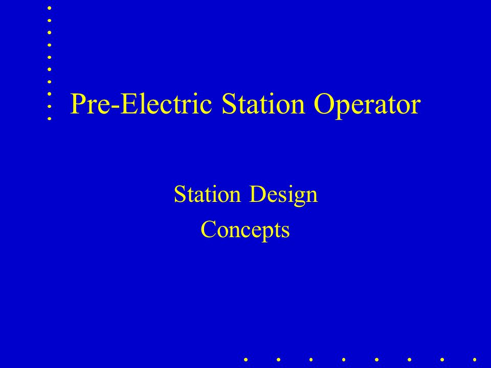 Pre-Electric Station Operator Station Design Concepts