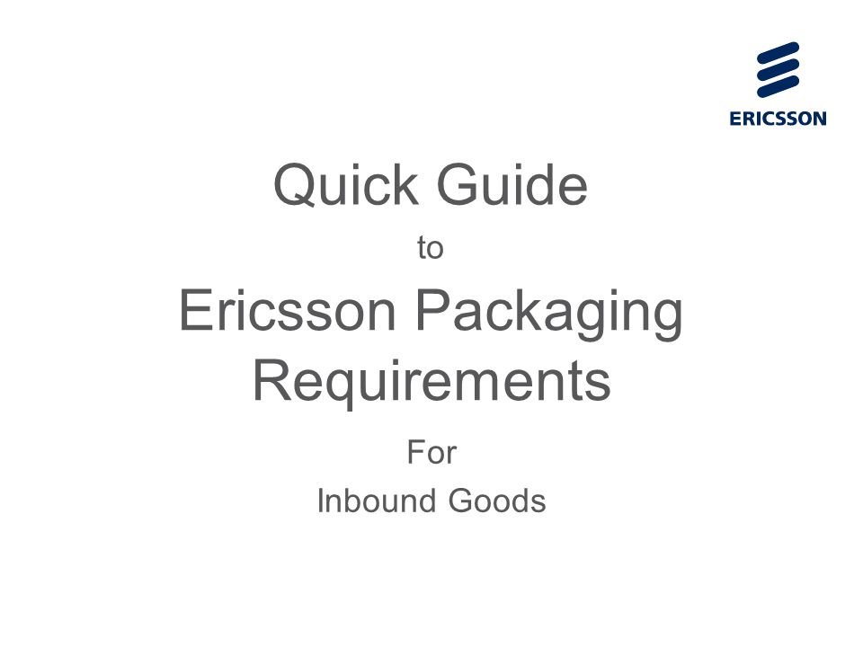 Ericsson Packaging Requirements For Inbound Goods Quick Guide to