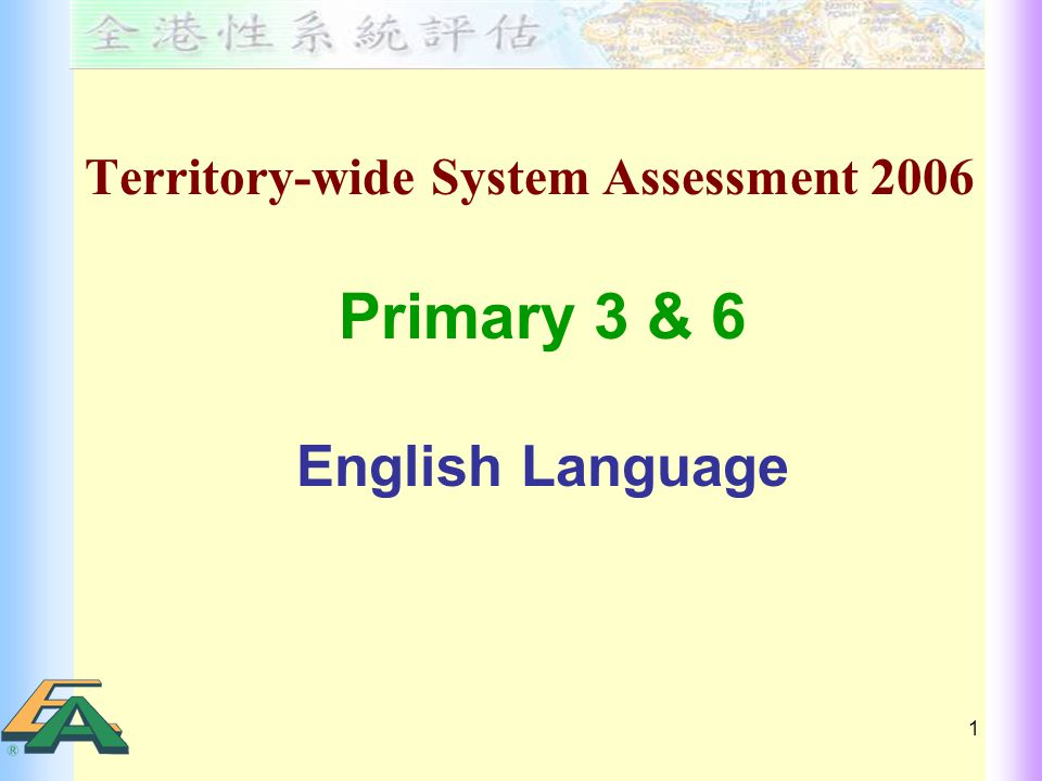 1 Territory-wide System Assessment 2006 Primary 3 & 6 English Language