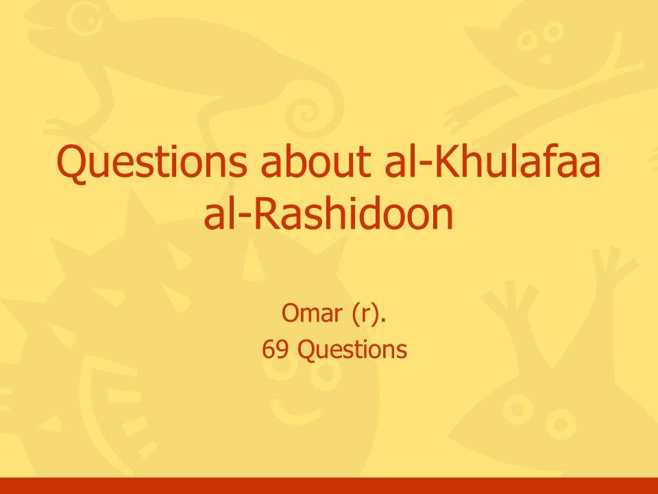 Omar (r). 69 Questions Questions about al-Khulafaa al-Rashidoon