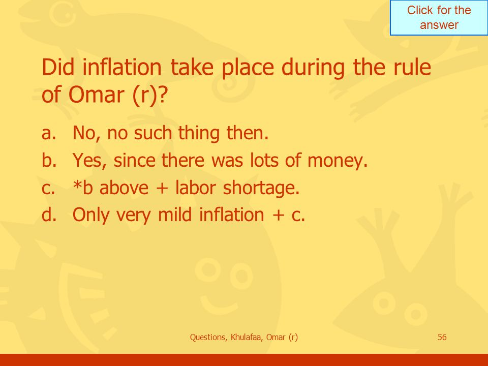 Click for the answer Questions, Khulafaa, Omar (r)56 Did inflation take place during the rule of Omar (r).