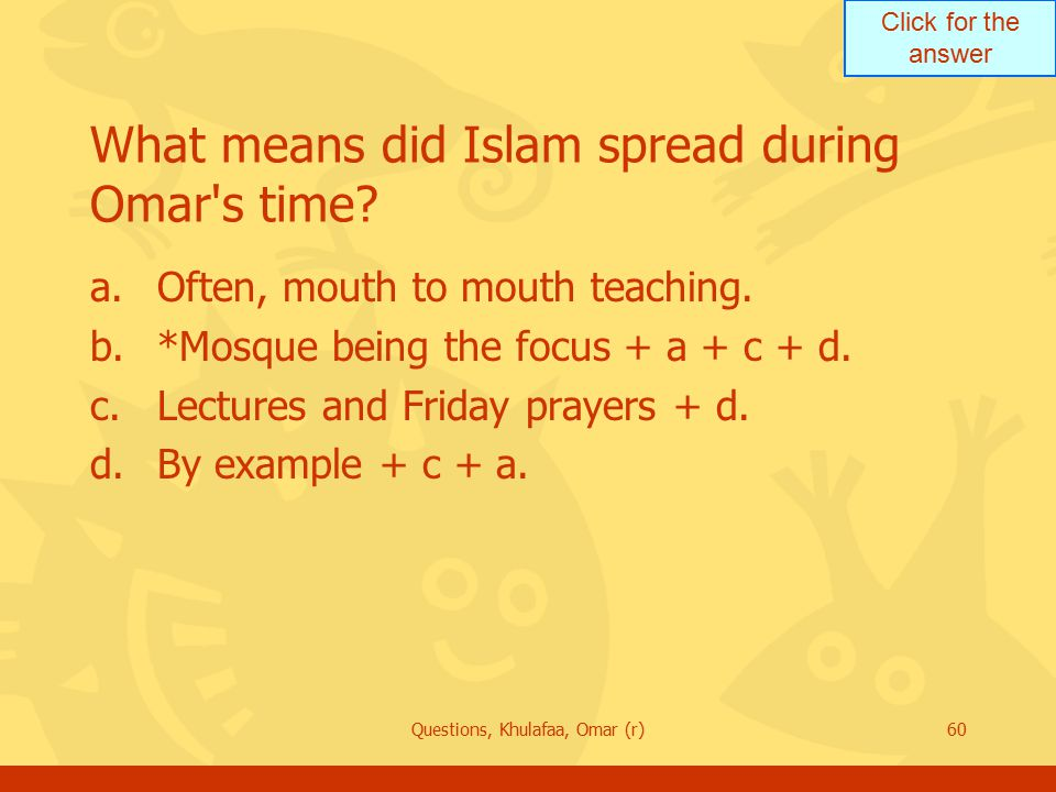 Click for the answer Questions, Khulafaa, Omar (r)60 What means did Islam spread during Omar s time.