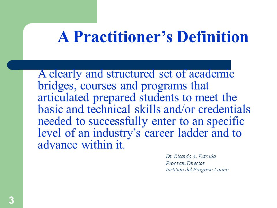 3 A Practitioner's Definition A clearly and structured set of academic bridges, courses and programs that articulated prepared students to meet the ba