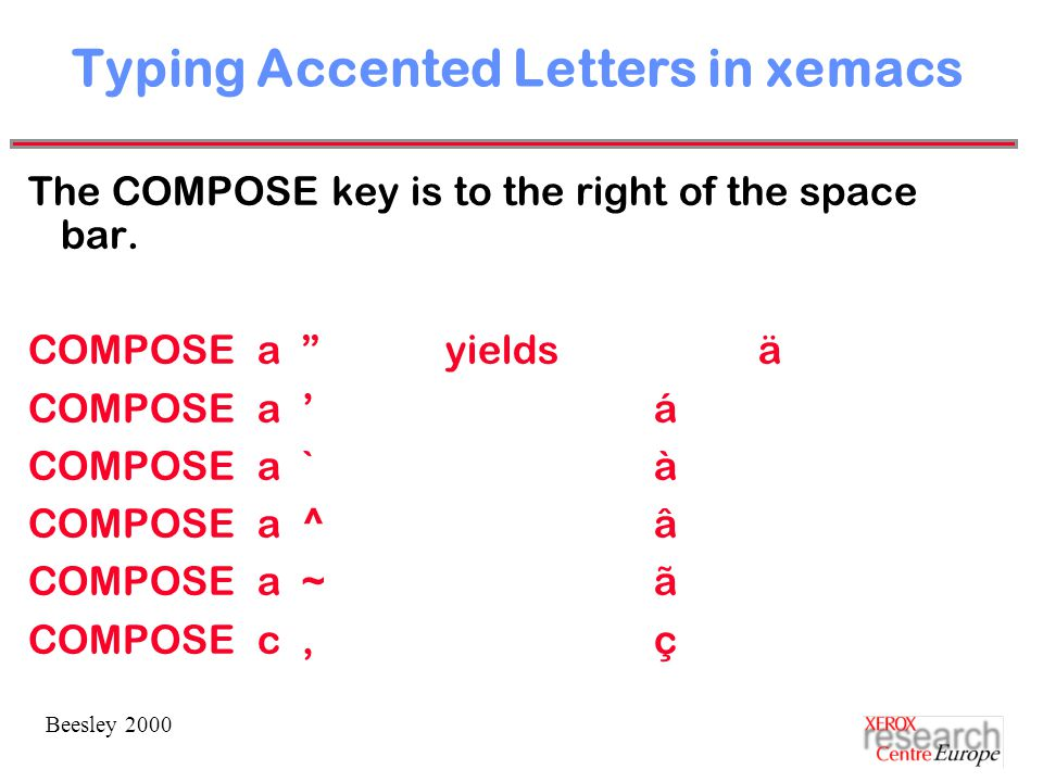 Beesley 2000 Typing Accented Letters in xemacs The COMPOSE key is to the right of the space bar.