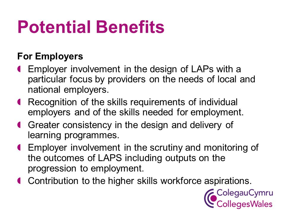 Potential Benefits For Employers Employer involvement in the design of LAPs with a particular focus by providers on the needs of local and national employers.