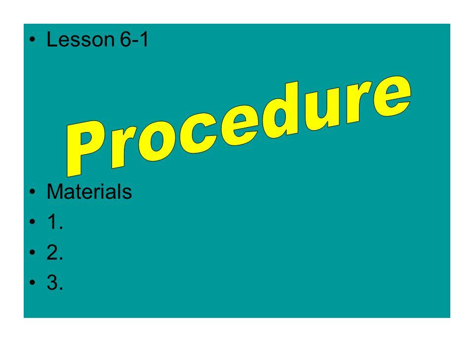 Lesson 6-1 Materials 1. 2. 3.