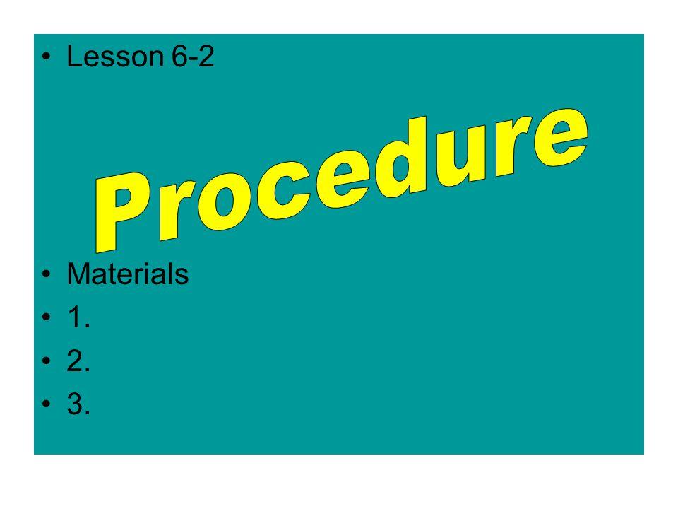 Lesson 6-2 Materials 1. 2. 3.