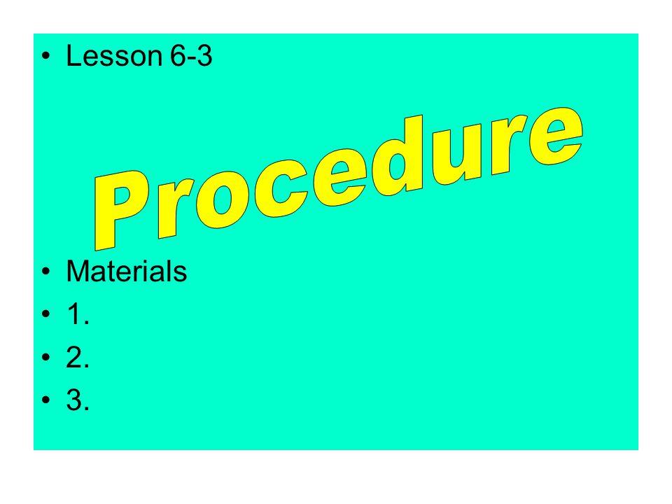 Lesson 6-3 Materials 1. 2. 3.
