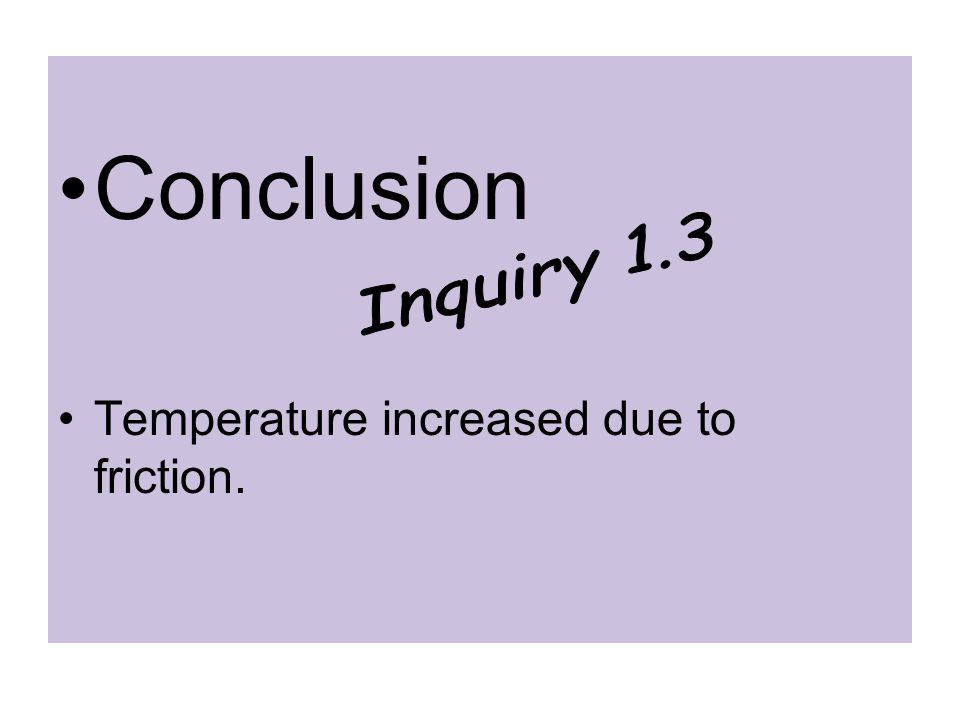 Conclusion Temperature increased due to friction.