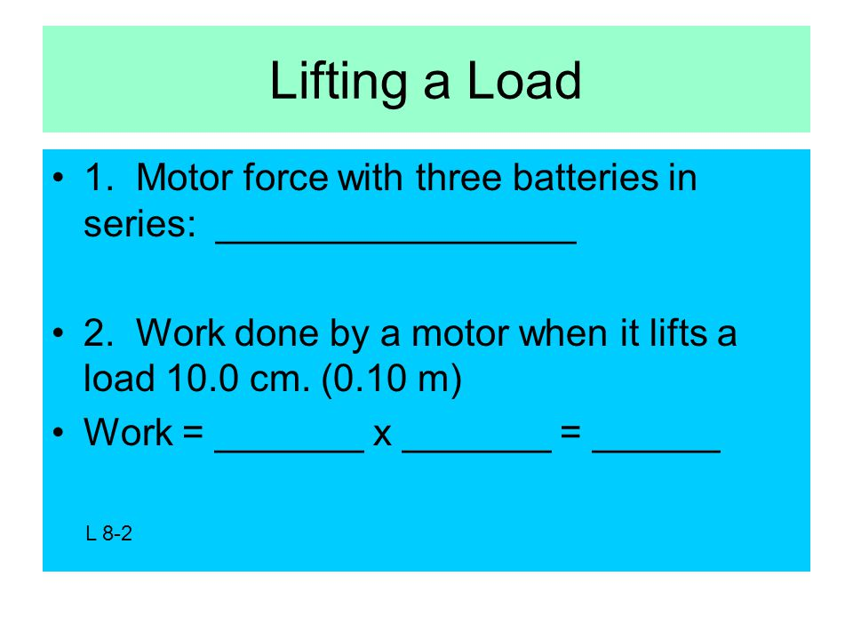 Lifting a Load 1. Motor force with three batteries in series: _________________ 2.