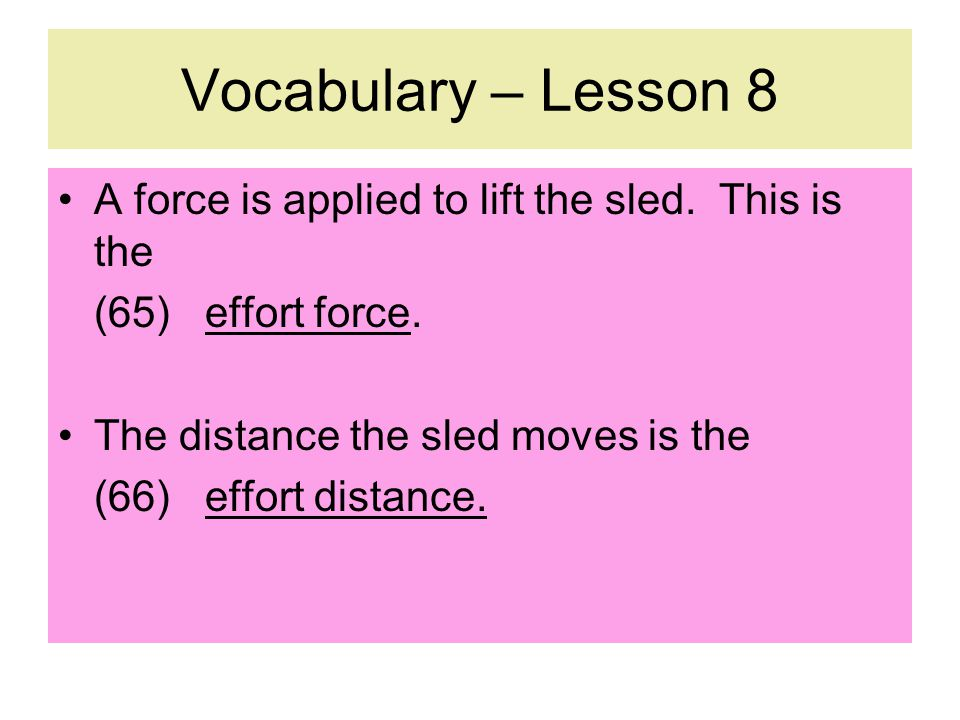 Vocabulary – Lesson 8 A force is applied to lift the sled.