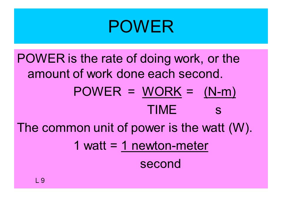 POWER POWER is the rate of doing work, or the amount of work done each second.