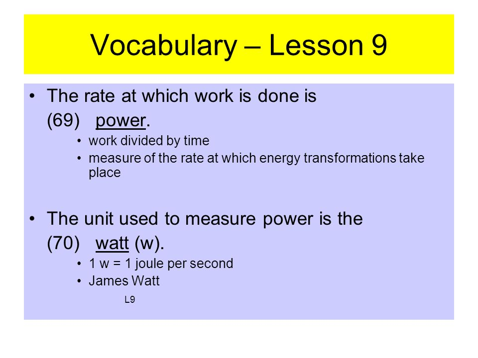 Vocabulary – Lesson 9 The rate at which work is done is (69) power.