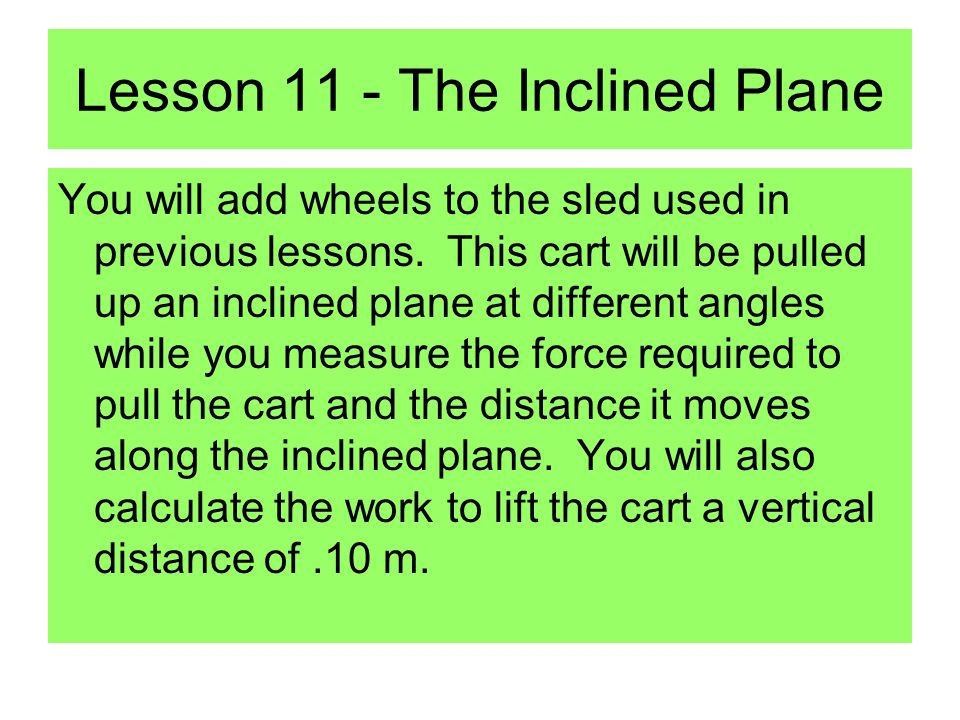 Lesson 11 - The Inclined Plane You will add wheels to the sled used in previous lessons.