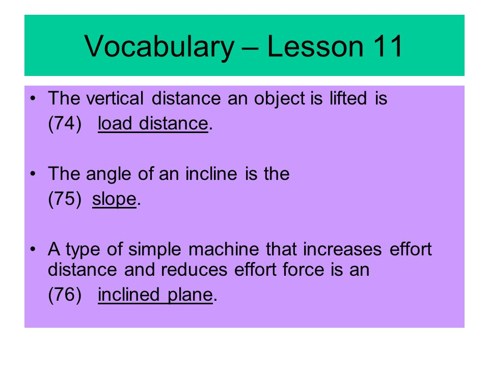 Vocabulary – Lesson 11 The vertical distance an object is lifted is (74) load distance.