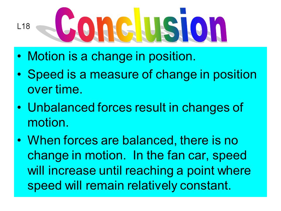 Motion is a change in position. Speed is a measure of change in position over time.