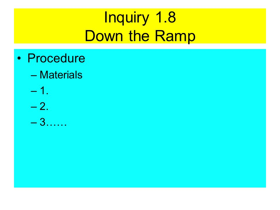 Inquiry 1.8 Down the Ramp Procedure –Materials –1. –2. –3……