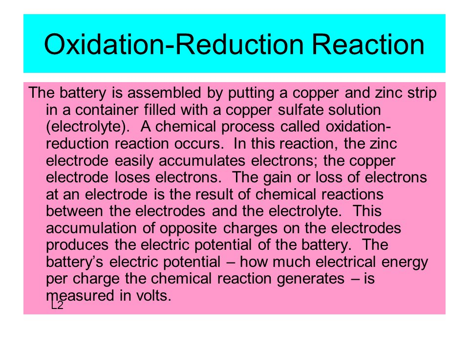 Oxidation-Reduction Reaction The battery is assembled by putting a copper and zinc strip in a container filled with a copper sulfate solution (electrolyte).