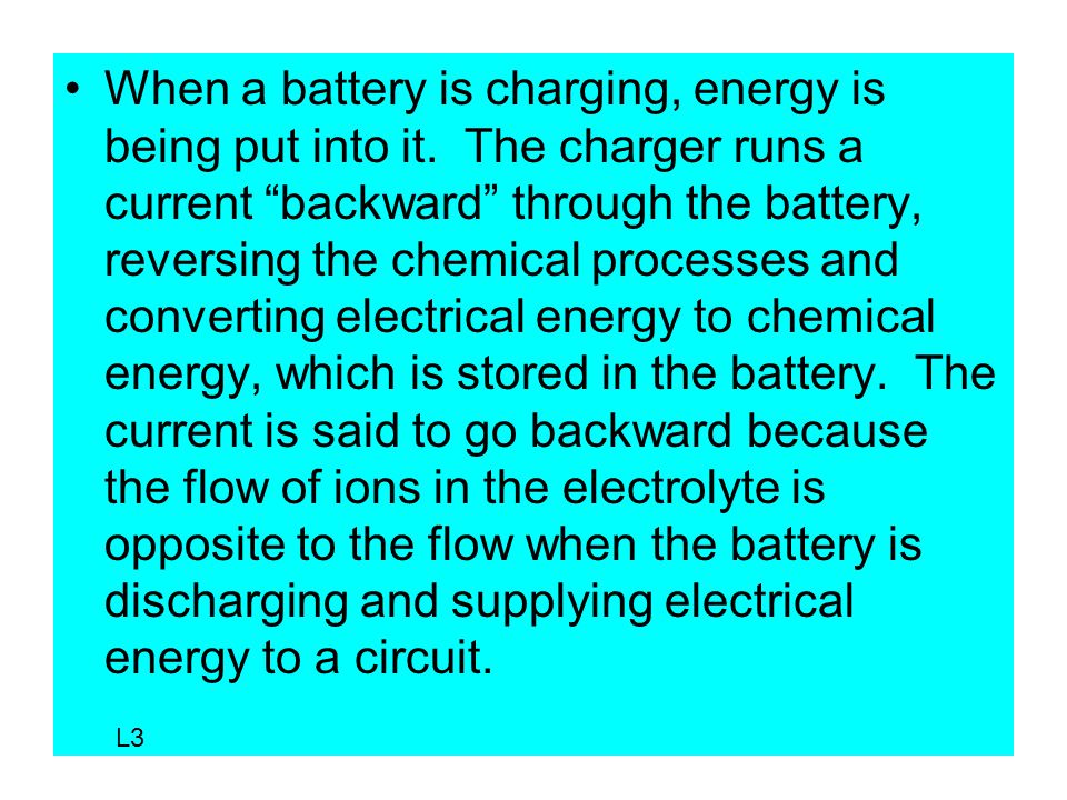 When a battery is charging, energy is being put into it.