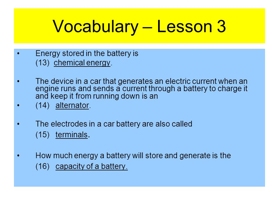 Vocabulary – Lesson 3 Energy stored in the battery is (13) chemical energy.