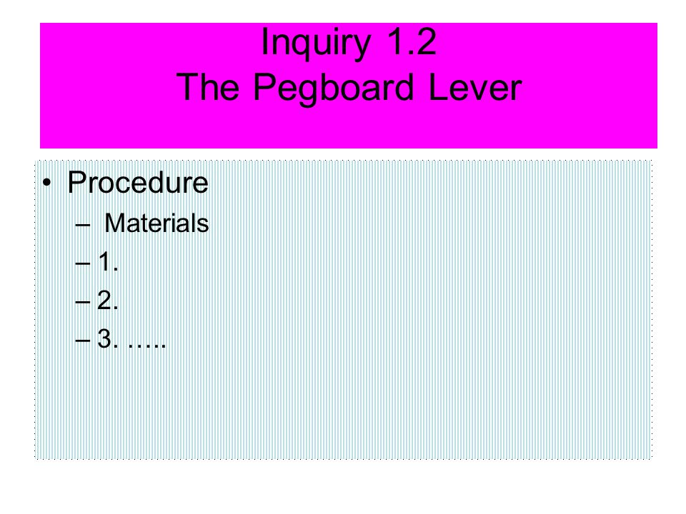 Inquiry 1.2 The Pegboard Lever Procedure – Materials –1. –2. –3. …..