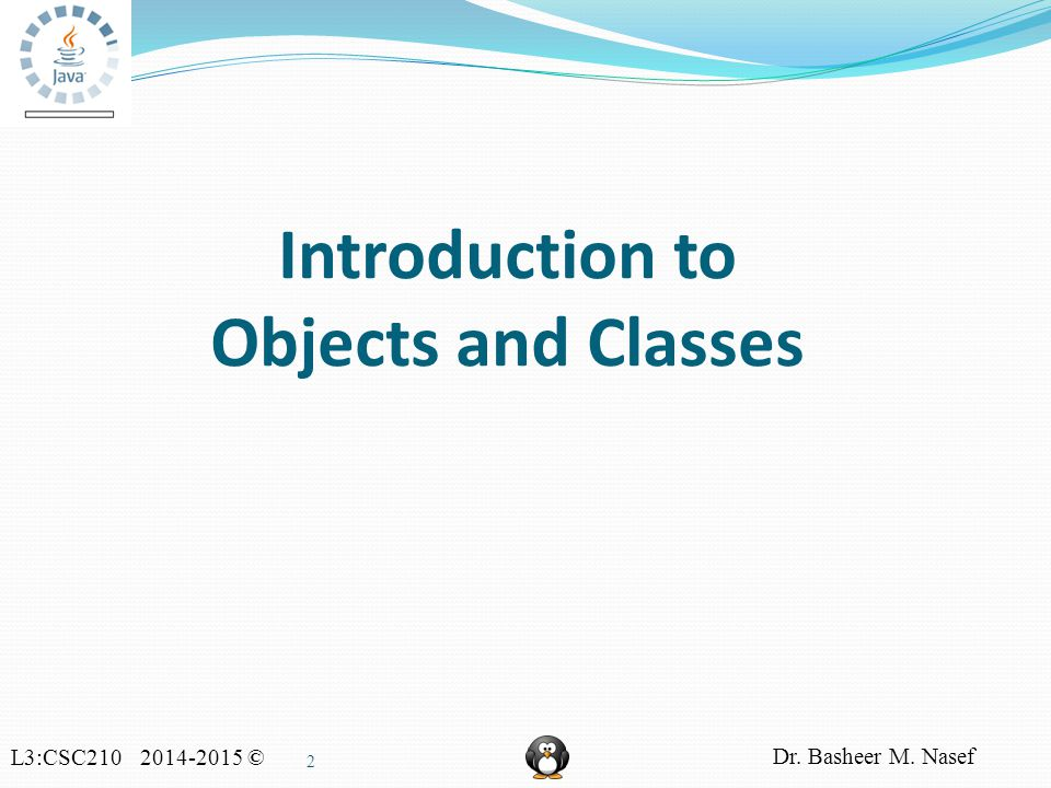 L3:CSC210 2014-2015 © Dr. Basheer M. Nasef 13 Examples of classes: