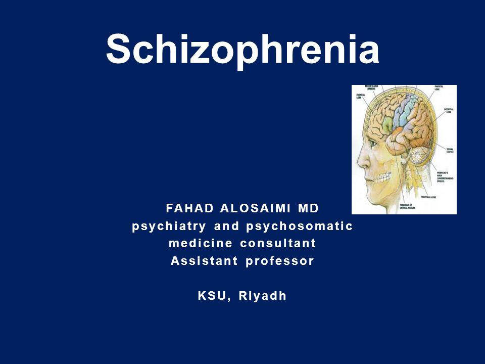 FAHAD ALOSAIMI MD psychiatry and psychosomatic medicine consultant Assistant professor KSU, Riyadh Schizophrenia