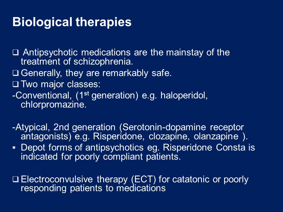 Biological therapies  Antipsychotic medications are the mainstay of the treatment of schizophrenia.