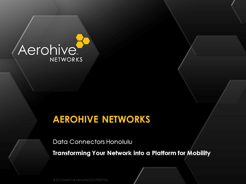 © 2013 Aerohive Networks CONFIDENTIAL Less Operational CostsLess Infrastructure Costs Reduced Capex and Opex 12 Client Health Score Cloud Management Zero Touch Provisioning Self Healing Client Health Score