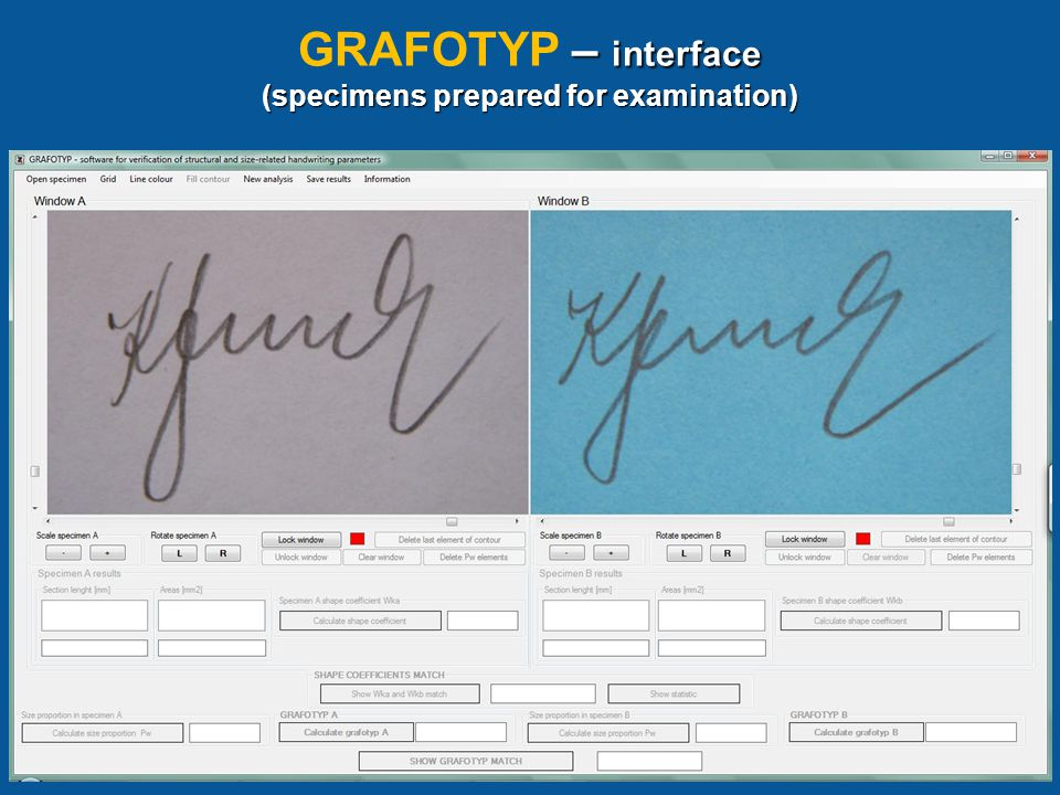 GRAFOTYP GRAFOTYP GRAFOTYP allows for evaluation of degree of similarity between handwriting specimens basing on the following: 1.Shape coefficients match Wk 2.Size proportion Pw 3.Grafotypes match G GRAFOTYP allows for evaluation of degree of similarity between handwriting specimens basing on the following: 1.Shape coefficients match Wk 2.Size proportion Pw 3.Grafotypes match G
