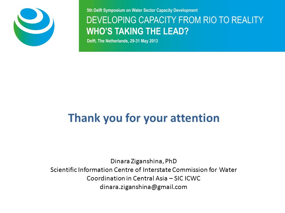Purpose of 5th Symposium Thank you for your attention Dinara Ziganshina, PhD Scientific Information Centre of Interstate Commission for Water Coordination in Central Asia – SIC ICWC dinara.ziganshina@gmail.com
