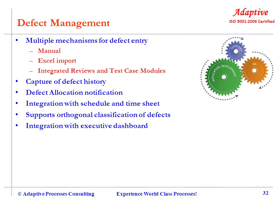 © Adaptive Processes Consulting Experience World Class Processes! 32 Defect Management Multiple mechanisms for defect entry –Manual –Excel import –Int