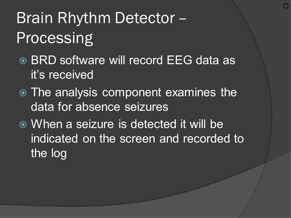 Brain Rhythm Detector – Processing  BRD software will record EEG data as it's received  The analysis component examines the data for absence seizure