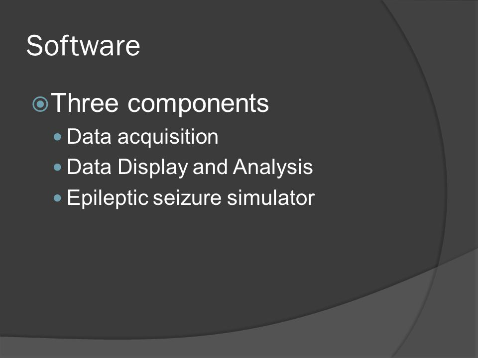 Software  Three components Data acquisition Data Display and Analysis Epileptic seizure simulator