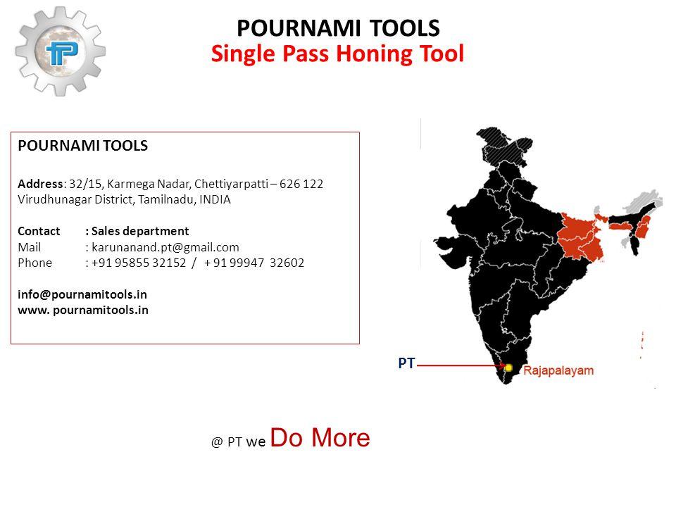 POURNAMI TOOLS Single Pass Honing Tool POURNAMI TOOLS Address: 32/15, Karmega Nadar, Chettiyarpatti – 626 122 Virudhunagar District, Tamilnadu, INDIA