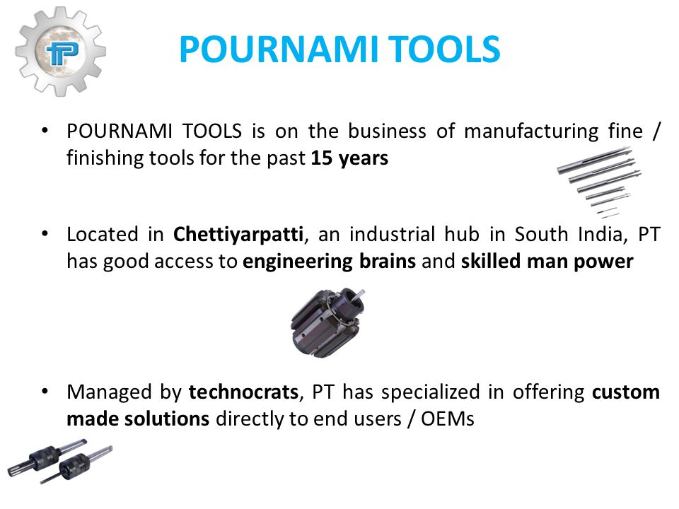 POURNAMI TOOLS POURNAMI TOOLS is on the business of manufacturing fine / finishing tools for the past 15 years Located in Chettiyarpatti, an industria