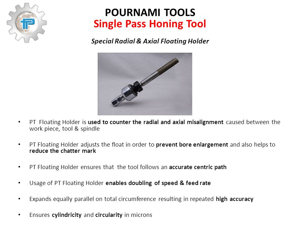 POURNAMI TOOLS Single Pass Honing Tool Special Radial & Axial Floating Holder PT Floating Holder is used to counter the radial and axial misalignment