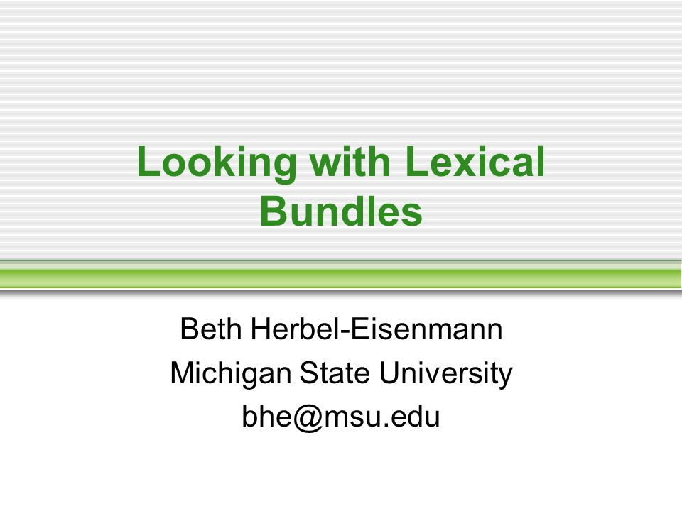 Looking with Lexical Bundles Beth Herbel-Eisenmann Michigan State University bhe@msu.edu