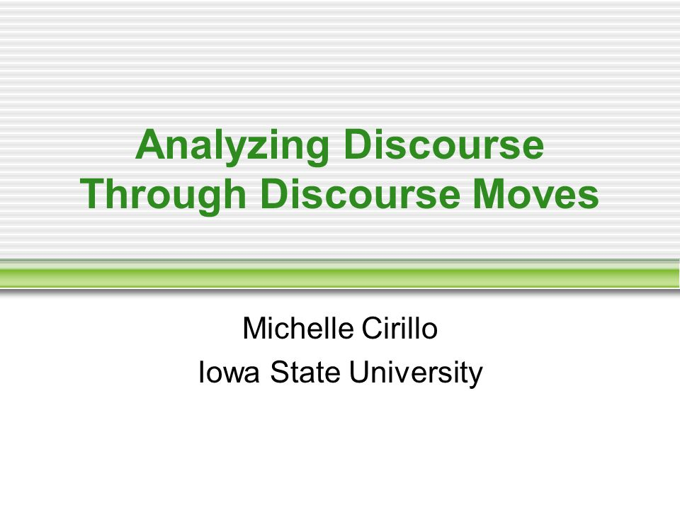 Analyzing Discourse Through Discourse Moves Michelle Cirillo Iowa State University