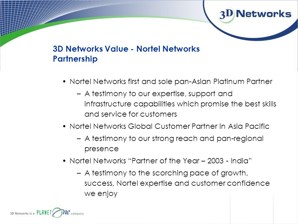 3D Networks Value - Nortel Networks Partnership Nortel Networks first and sole pan-Asian Platinum Partner –A testimony to our expertise, support and i
