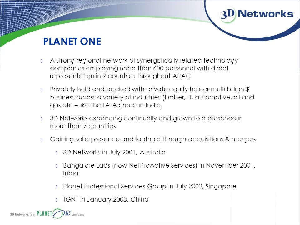 PLANET ONE A strong regional network of synergistically related technology companies employing more than 600 personnel with direct representation in 9