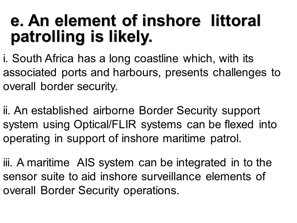 i. South Africa has a long coastline which, with its associated ports and harbours, presents challenges to overall border security. iii. A maritime AI
