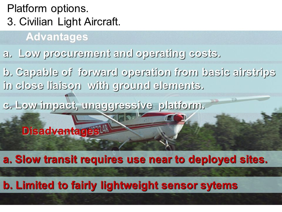Advantages a. Low procurement and operating costs. Disadvantages c. Low impact, unaggressive platform. a. Slow transit requires use near to deployed s