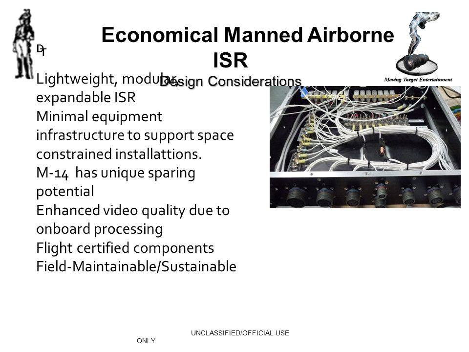 UNCLASSIFIED/OFFICIAL USE ONLY Economical Manned Airborne ISR Design Considerations Lightweight, modular, expandable ISR Minimal equipment infrastruct
