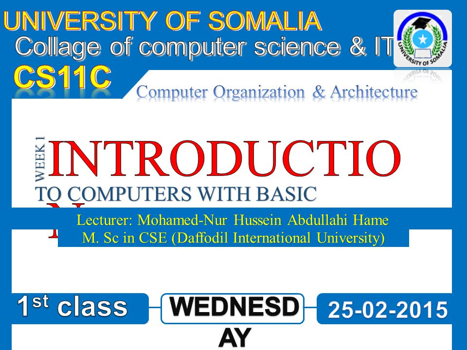 TO COMPUTERS WITH BASIC CONCEPTS Lecturer: Mohamed-Nur Hussein Abdullahi Hame WEEK 1 M.