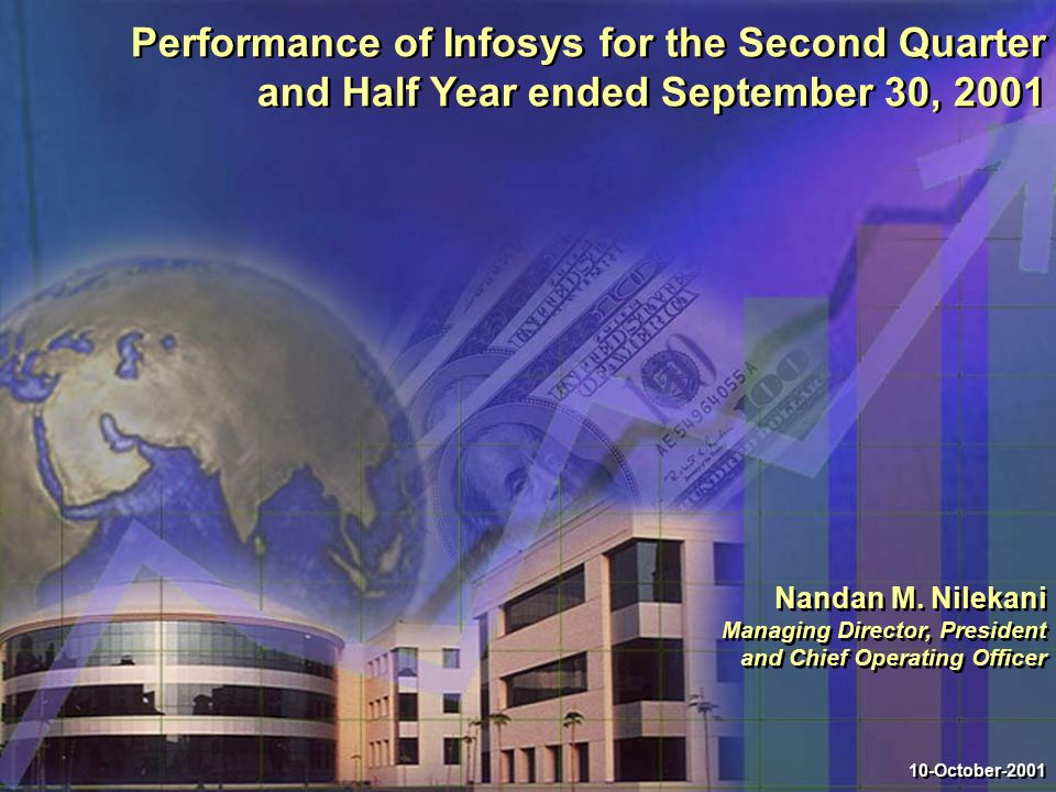 Performance of Infosys for the Second Quarter and Half Year ended September 30, 2001 10-October-2001 Nandan M.