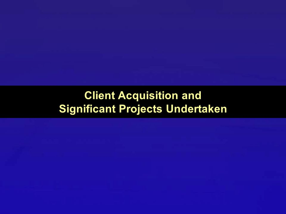 Client Acquisition and Significant Projects Undertaken