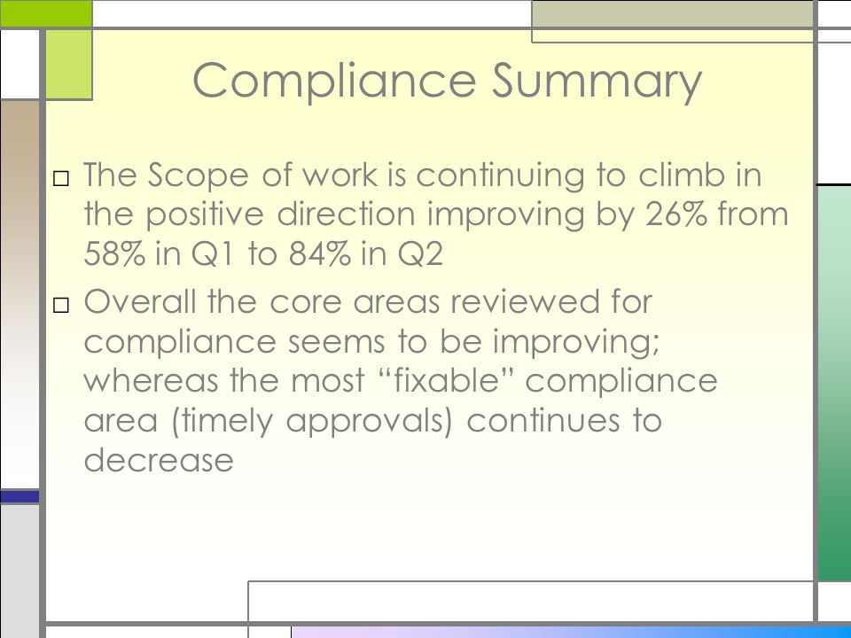Compliance Summary □The Scope of work is continuing to climb in the positive direction improving by 26% from 58% in Q1 to 84% in Q2 □Overall the core
