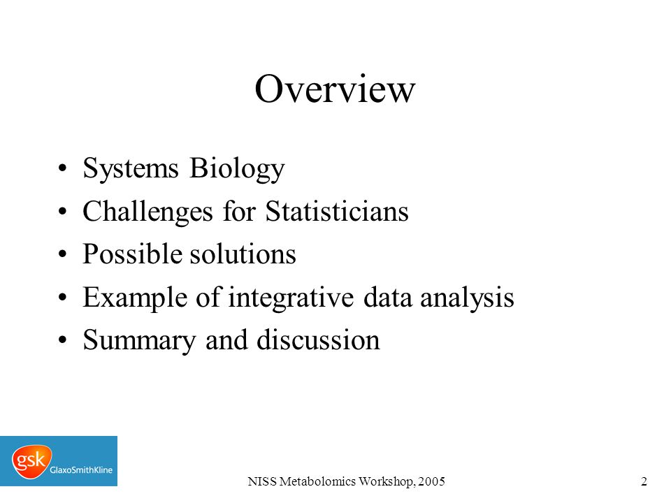 NISS Metabolomics Workshop, 200543 Summary and Discussion Recent technological advances present challenging and interesting biological data at molecular level.